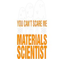 Cant Scare Me Im Materials Scientist Halloween T-Shirt Photographic Print