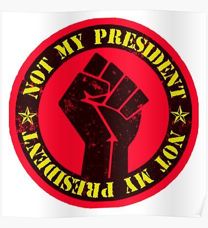 Not my president Revolution FIST Poster