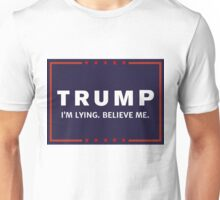 Anti-Trump He's Lying, Believe Him Unisex T-Shirt