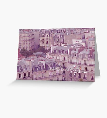 Paris is always a good idea Greeting Card
