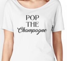 Pop The Champagne Women's Relaxed Fit T-Shirt