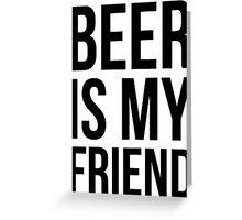 beer is my friend Greeting Card