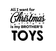 """Children's """"All I want for Christmas is my brother's TOYS"""" Photographic Print"""