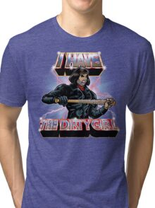 I Have The Dirty Girl Tri-blend T-Shirt