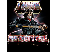 I Have The Dirty Girl Photographic Print