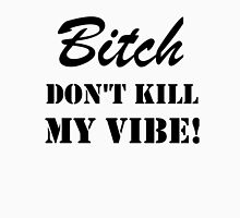 B**CH DON'T KILL MY VIBE Womens Fitted T-Shirt
