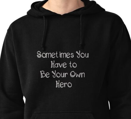 Sometimes You Have to Be Your Own Hero Pullover Hoodie