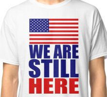 WE ARE STILL HERE Classic T-Shirt