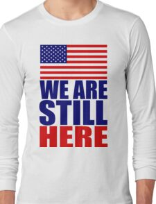 WE ARE STILL HERE Long Sleeve T-Shirt