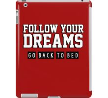 Follow your dreams. Go back to bed. iPad Case/Skin