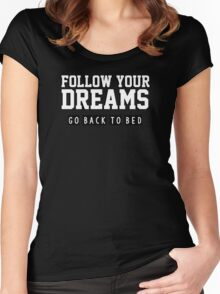 Follow your dreams. Go back to bed. Women's Fitted Scoop T-Shirt