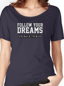 Follow your dreams. Go back to bed. Women's Relaxed Fit T-Shirt
