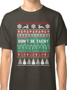 Don't Be Tachy Classic T-Shirt