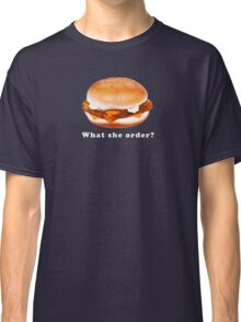 What she order?  Classic T-Shirt
