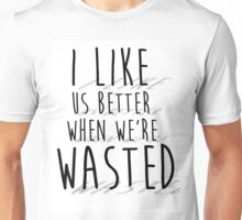 'I like us better when we're wasted' LYRICS PRINT Unisex T-Shirt