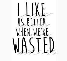 'I like us better when we're wasted' LYRICS PRINT Unisex T-Shirt