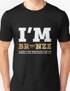 I'm bronze and i'm proud of it! T-Shirt