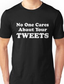 No One Cares About Your Tweets Unisex T-Shirt