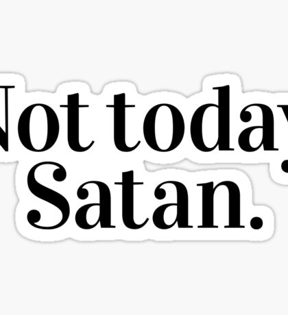 Not today, Satan! Sticker