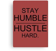 Stay Humble Hustle Hard Canvas Print