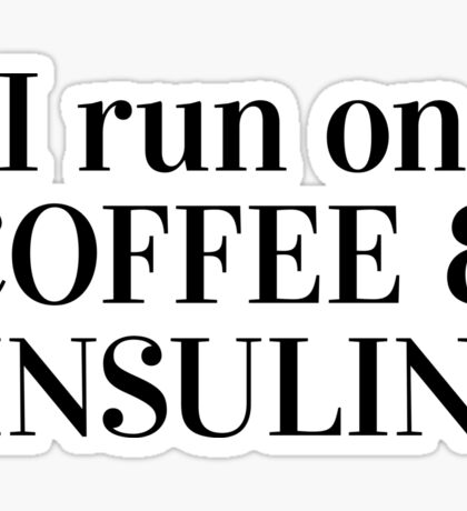I run on coffee and insulin. Sticker