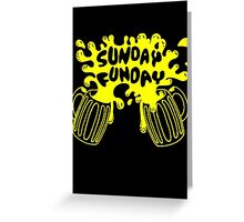 SUNDAY FUNDAY Drinking Beer College Booze Party Frat Greeting Card