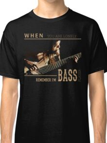When You Are Lonely Remember I'M Bass Player Classic T-Shirt