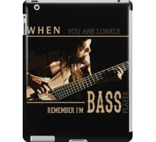 When You Are Lonely Remember I'M Bass Player iPad Case/Skin