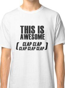 This Is Awesome (clap clap clap clap clap) Classic T-Shirt