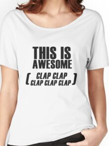 This Is Awesome (clap clap clap clap clap) Women's Relaxed Fit T-Shirt