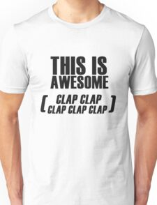 This Is Awesome (clap clap clap clap clap) Unisex T-Shirt