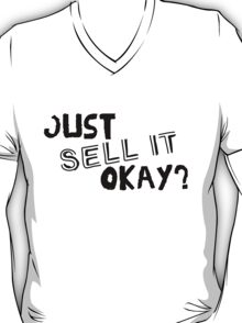 Just Sell it, Okay? T-Shirt