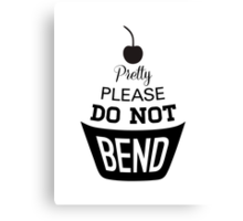 Pretty Please Cherry On Top Do Not Bend Canvas Print