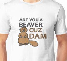 Are You A Beaver Cuz Dam Unisex T-Shirt