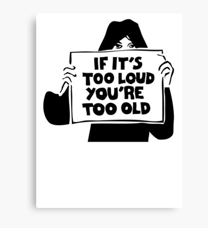 Too Loud Too Old Canvas Print
