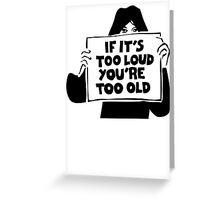 Too Loud Too Old Greeting Card