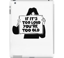 Too Loud Too Old iPad Case/Skin