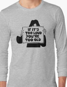Too Loud Too Old Long Sleeve T-Shirt