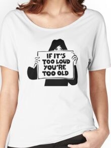 Too Loud Too Old Women's Relaxed Fit T-Shirt