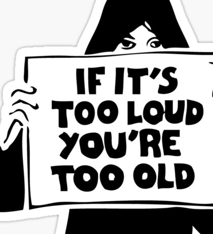 Too Loud Too Old Sticker