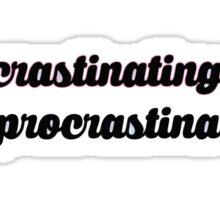 procrastinating on my procrastination Sticker