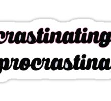 procrastinating on my procrastination Sticker
