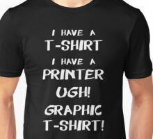 I Have A T-Shirt, I Have A Printer. Ugh! Graphic T-Shirt!  Unisex T-Shirt