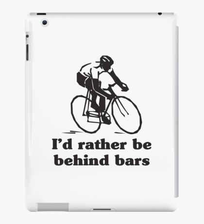 I'd Rather Be Behind Bars Cycling T-shirt iPad Case/Skin