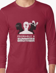 Probably a Summers Brother (Dark Background) Long Sleeve T-Shirt