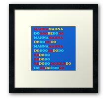 MAHNA MAHNA DO DOO BE DO DO Framed Print