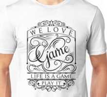 Life Is A Game, Play It (Black) Unisex T-Shirt