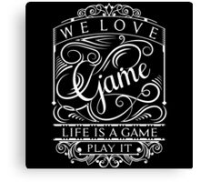 Life Is A Game, Play It Canvas Print