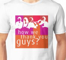How We Thank You Guys? Unisex T-Shirt
