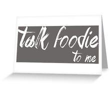 Lets talk foodie Greeting Card